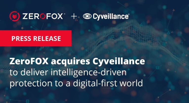ZeroFOX Acquires Cyveillance, Strengthening Global Leadership in Digital Risk Protection